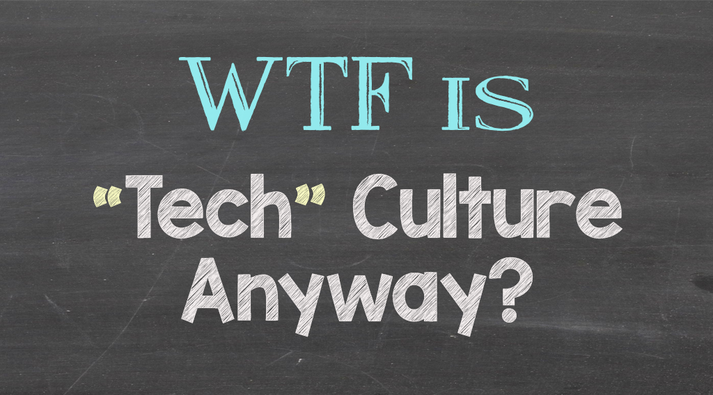 WTF is Tech Culture Anyway?